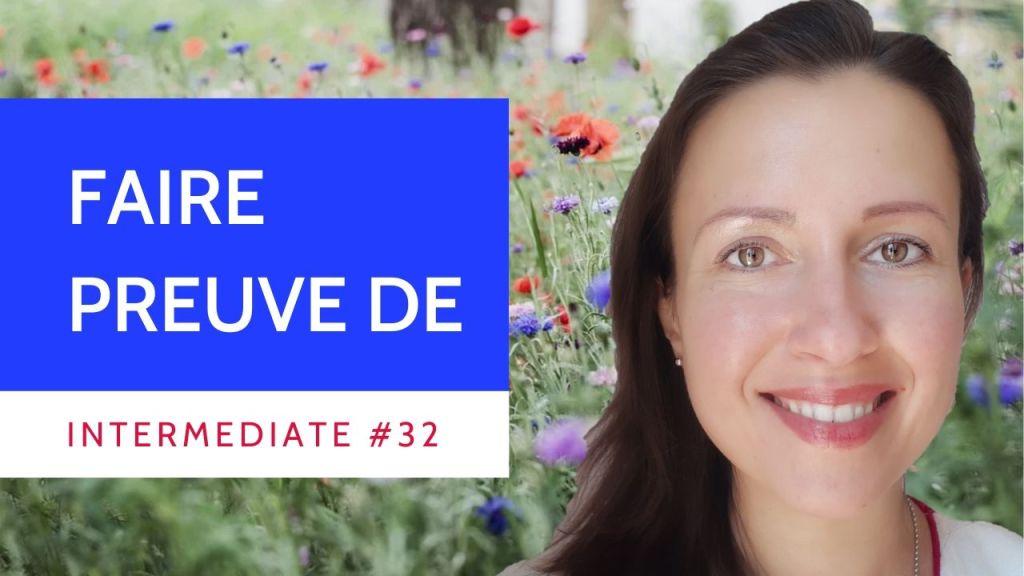 Intermediate #32 Faire preuve de + state of being or emotion