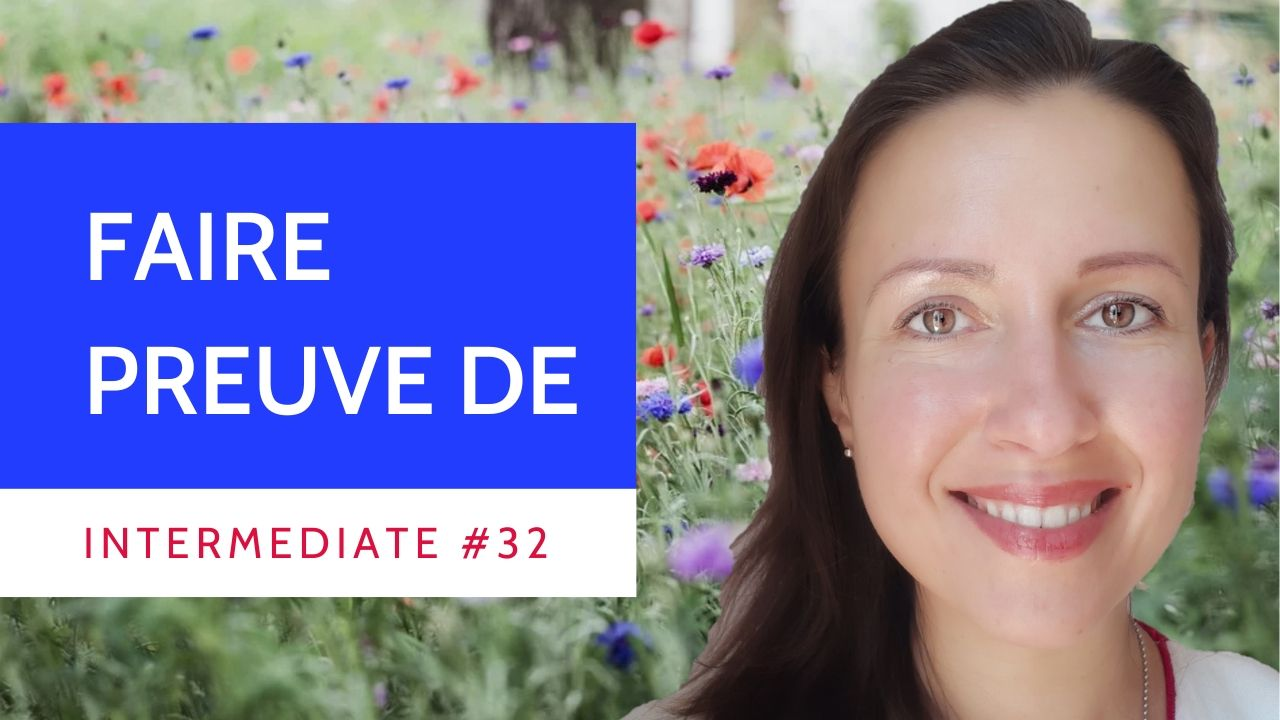 Intermediate #32 Faire preuve de + state of being or emotion