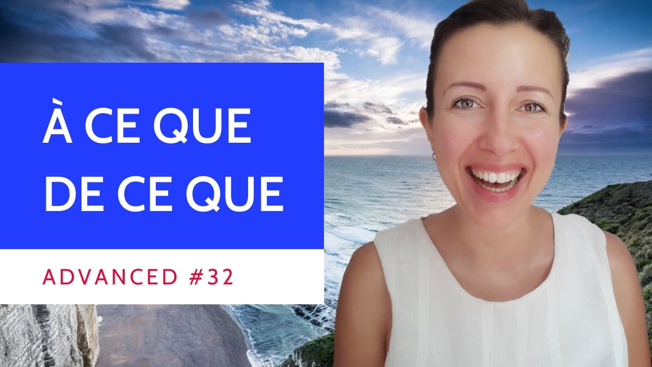 "Advanced #32 How to use ""à ce que / de ce que"" in French"