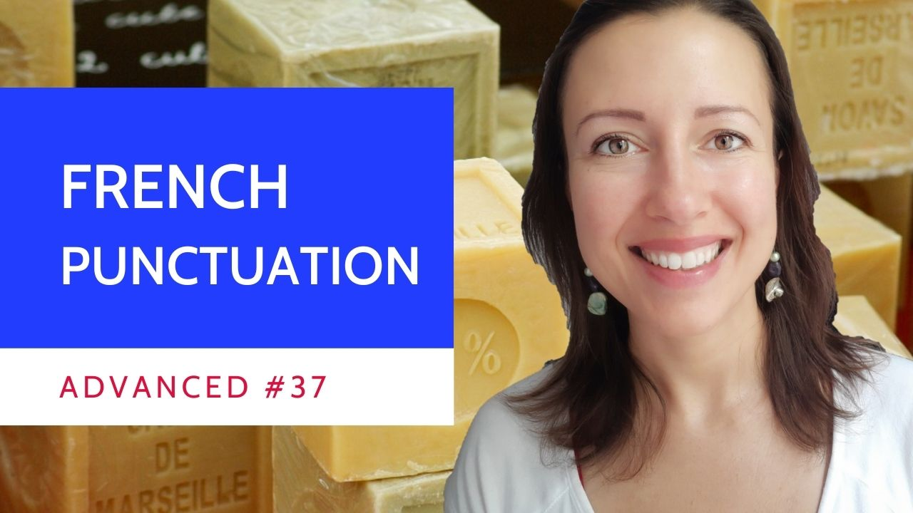 Advanced #37 - Master French punctuation and get credibility