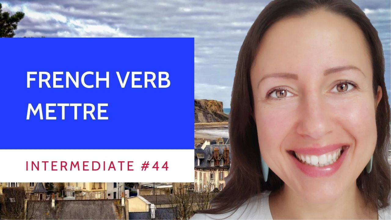 Intermediate #44 The verb Mettre in French