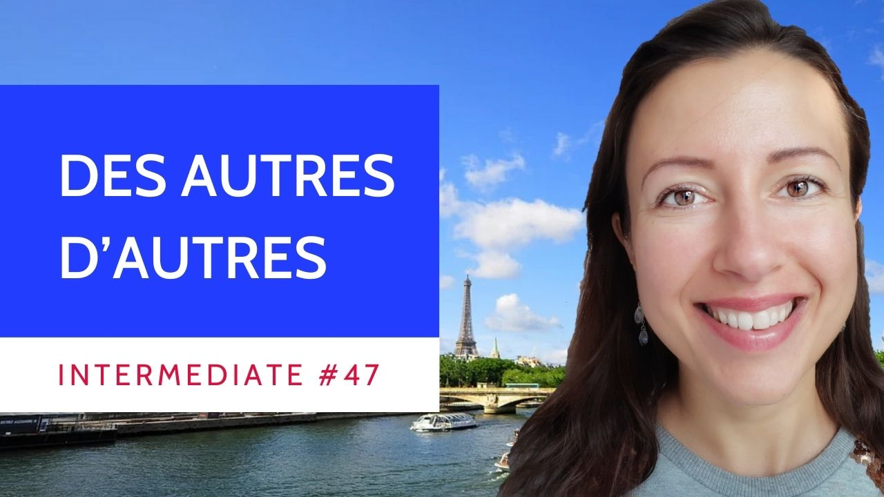 Intermediate #47 Des autres D'autres French lesson