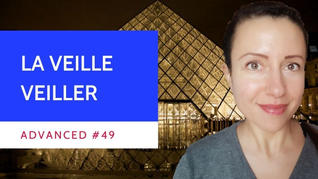Advanced #49 Around the French verb veiller