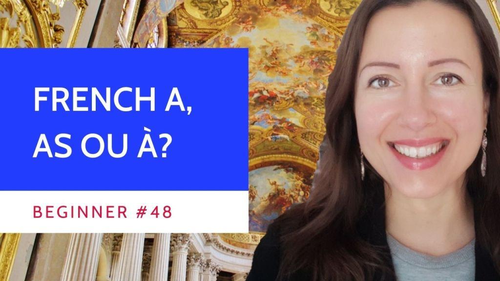 Beginner #48 French a, as ou à