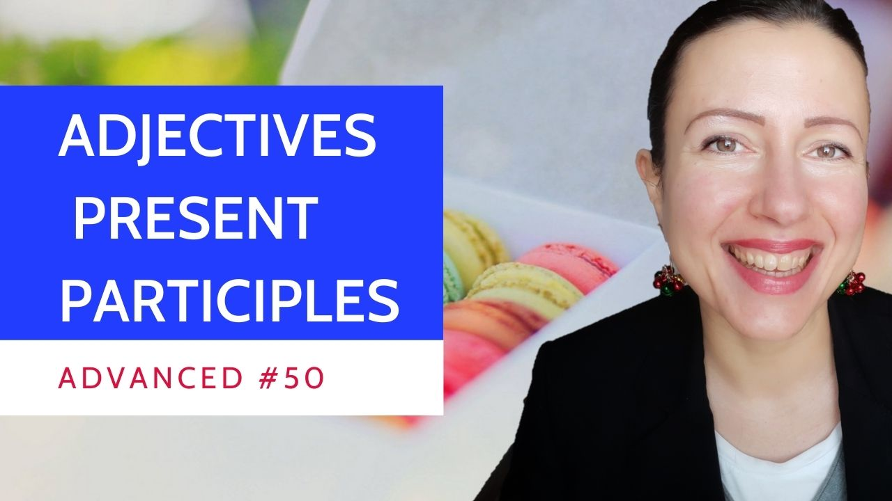 Advanced #50 French adjectives and present participles