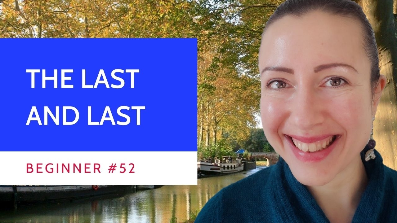 Beginner #52 The last and last in French
