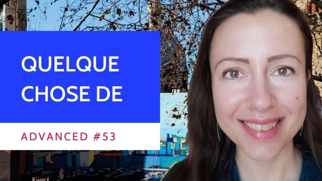 Advanced #53 French quelque chose de