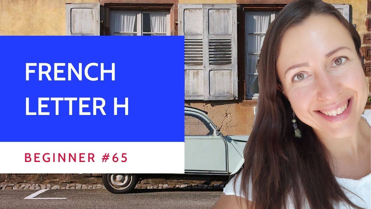 Beginner #65 What you need to know about the French letter H